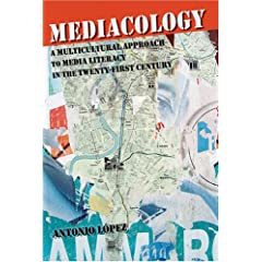 Mediacology: A Multicultural Approach to Media Literacy in the Twenty-first Century (Counterpoints: Studies in the Postmodern Theory of Education)