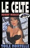 Toile Mortelle (Le Celte t. 10)