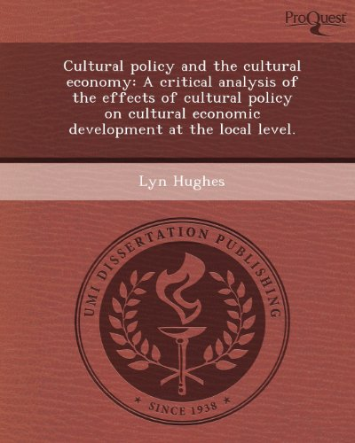 Cultural Policy and the Cultural Economy: A Critical Analysis of the Effects of Cultural Policy on Cultural Economic Development at the Local Level.