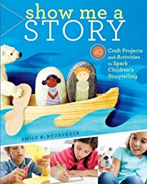 Show Me a Story: 40 Craft Projects and Activities to Spark Children's Storytelling