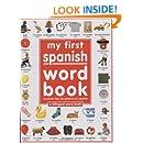 My 1st Spanish Word Book / Mi Primer Libro De Palabras EnEspanol: A Bilingual Word Book (Spanish Edition)
