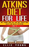 Atkins Diet For Life (Vol. 1): Melt Pounds Away Fast That Will Achieve Good Health And Disease Prevention (Atkins Diet Solutions)