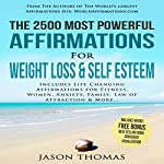 The 2500 Most Powerful Affirmations for Weight Loss & Self Esteem: Includes Life Changing Affirmations for Fitness, Women, Anxiety, Family, Law of Attraction & More | Jason Thomas