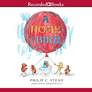 A Home for Bird | [Philip C. Stead]
