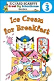 Ice Cream for Breakfast (Richard Scarry's Readers (Richard Scarry's Great Big Schoolhouse))