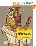 Die Pharaonen: �gyptens bedeutendste Herrscher in 30 Dynastien