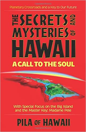 The Secrets and Mysteries of Hawaii: A Call to the Soul written by Pila of Hawaii