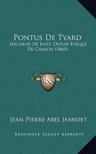 Pontus de Tyard: Seigneur de Bissy, Depuis Eveque de Chalon (1860)