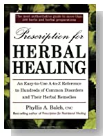 Prescription for Herbal Healing: An Easy-to-Use A-Z Reference to Hundreds of Common Disorders andTheir Herbal Remedies