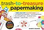 Trash-to-Treasure Papermaking: Make Y...
