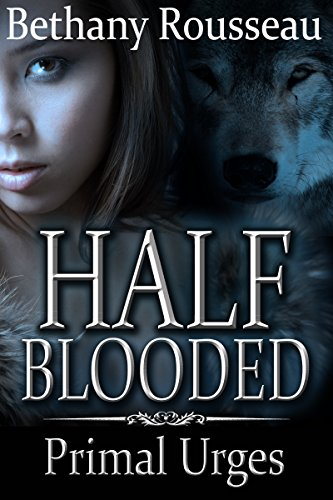 Bethany Rousseau - Half-Blooded: Primal Urges (Part Two) (A BBW Shifter Erotic Romance) (Half Blooded Book 2)