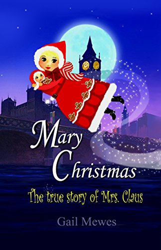 Free Kindle Book : Mary Christmas, The True Story Of Mrs. Claus