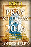 img - for Pray Your Way Into 2016: Powerful Prayers To Unleash Your Destiny Throughout The Year 2016 (Part 1) (Pray Your Way Into 2016 Series) book / textbook / text book