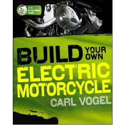Build Your Own Electric Motorcycle[ Build Your Own Electric Motorcycle ] By Vogel Carl (Author ) On Jul-01-2009 Paperback