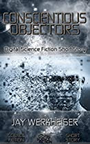 Conscientious Objectors: Digital Science Fiction Short Story (digital Fiction Short Story)