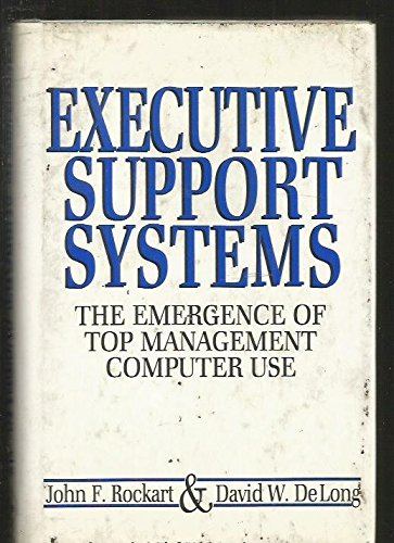 Executive Support Systems: The Emergence of Top Management Computer Use, Rockart, John F.; De Long, David W.
