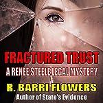 Fractured Trust: Renee Steele, Book 1   R. Barri Flowers