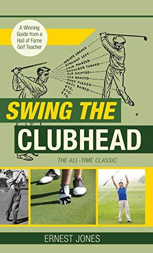 Swing the Clubhead (Golf Digest Classic Series) [Jones, Ernest] (Tapa Dura)