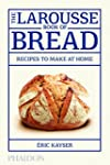The Larousse Book of Bread: 80 Recipe...