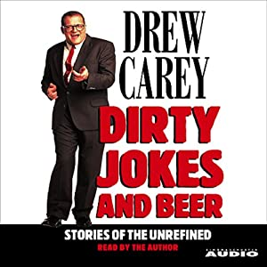 Dirty Jokes and Beer: Stories of the Unrefined | [Drew Carey]