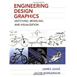 Engineering Design Graphics: Sketching, Modeling, and Visualization ~ James Leake