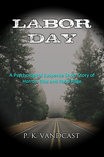 Labor Day: A Psychological Suspense Short Story of Horror, Ribs and Road Rage