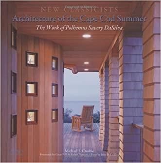 Architecture of the Cape Cod Summer: The Work of Polhemus Savery DaSilva: New Classicists written by Michael J. Crosbie