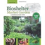 Bioshelter Market Gardenby Darrell Frey