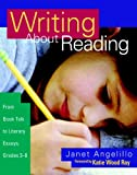Writing About Reading: From Book Talk to Literary Essays, Grades 3-8 (0325005788) by Angelillo, Janet