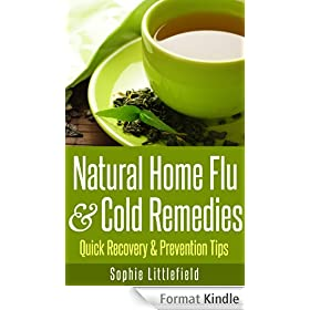 Natural Home Flu & Cold Remedies - Quick Recovery & Prevention Tips (English Edition)