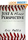 Just A Minor Perspective: Through The Eyes of a Minor League Rookie