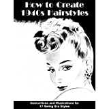 How to Create 1940s Hairstyles -- Instructions and Illustrations for 17 Swing Era Styles ~ George Russell