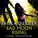 Bad Moon Rising Audiobook by Sheila Quigley Narrated by Rachel Bavidge