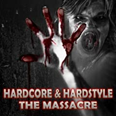 Hardcore & Hardstyle - The Massacre