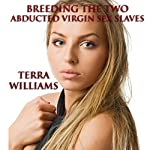 Breeding the Two Abducted Virgin Sex Slaves | Terra Williams