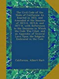 The Civil Code of the State of California: As Enacted in 1872, and Amended at the Sessions of 1873-4, 1875-6, and 1877-8, with References to the ... Laws Upon the Subjects Embraced in the Code