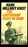 Lieutenant Must be Mad (0583123112) by Kirst, Hans Hellmut