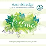 Free to Be Me: Becoming the Young Woman God Created You to Be | Stasi Eldredge