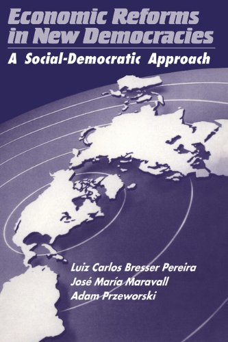 Economic Reforms in New Democracies A Social-Democratic Approach Luiz Carlos Bre
