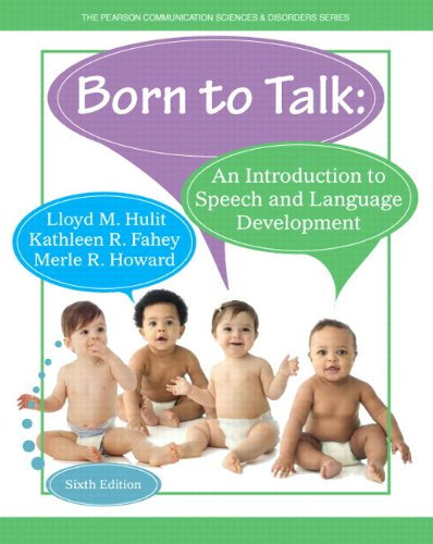 Born to Talk: An Introduction to Speech and Language Development with Enhanced Pearson eText -- Access Card Package (6th Edition) (Pearson Communication Sciences & Disorders)