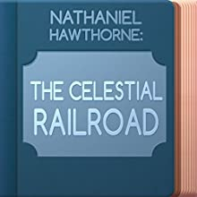 The Celestial Railroad (       UNABRIDGED) by Nathaniel Hawthorne Narrated by Anastasia Bertollo