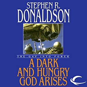 A Dark and Hungry God Arises: The Gap into Power: The Gap Cycle, Book 3   [Stephen R. Donaldson]