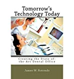 img - for [(Tomorrow's Technology Today: Creating the State of the Art Dental Office ... Because Your Patients (and Your Team Members) Expect Nothing Less)] [Author: James W Rotondo] published on (February, 2010) book / textbook / text book