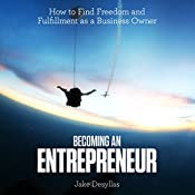 Becoming an Entrepreneur: How to Find Freedom and Fulfillment as a Business Owner | [Jake Desyllas]
