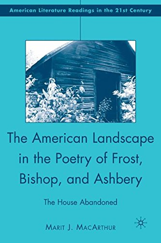 The American Landscape in the Poetry of Frost, Bishop, and Ashbery: The House Abandoned (American Literature Readings in