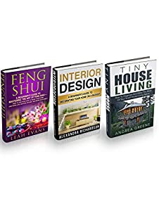 Interior Design & Small House Living Box Set: How To Organize And Make The Most Of Your Living Space And Decorate Your Home On A Budget Ð Includes Feng Shui Tips And Ideas
