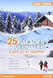 25 balades hivernales à pied ou en raquettes : Ariège-Pyrénées
