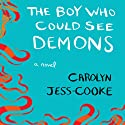 The Boy Who Could See Demons: A Novel (       UNABRIDGED) by Carolyn Jess-Cooke Narrated by Bruce Mann, Carolyn Jess-Cooke