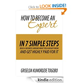 How to become an expert in 7 simple steps: Build a business around what you already know and get highly paid for it