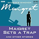 Maigret Sets a Trap and Other Stories (Dramatised) | Georges Simenon